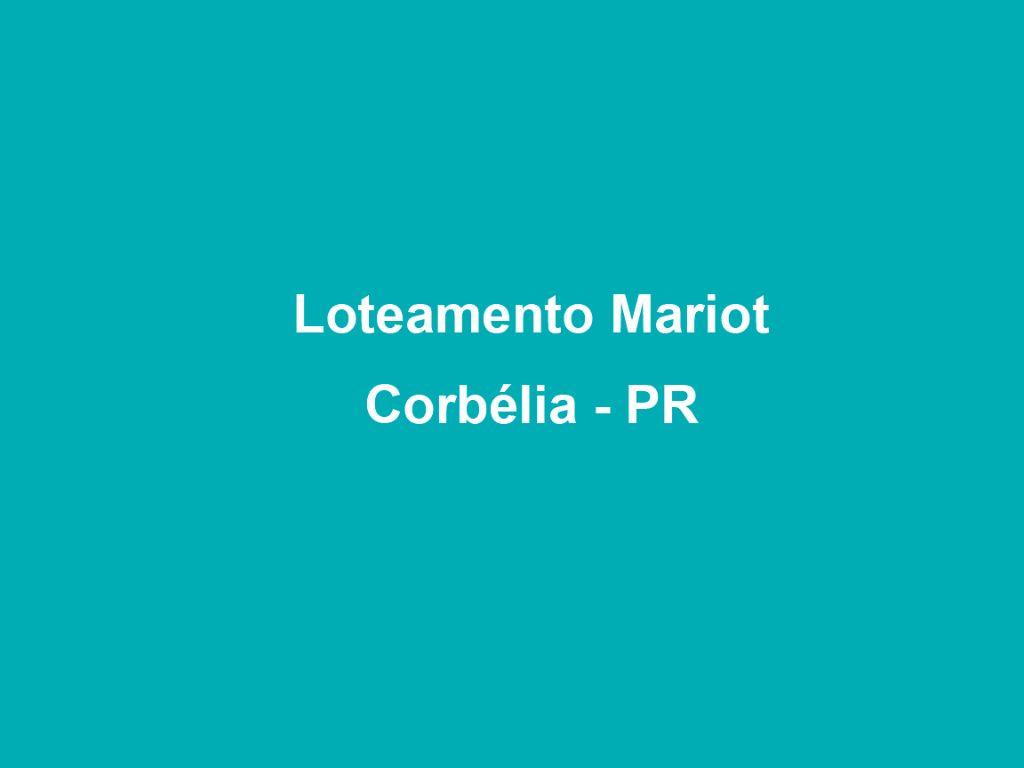 TERRENO NO LOTEAMENTO MARIOT - CORBÉLIA PR
